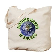 Mother Earth is Sacred Tote Bag