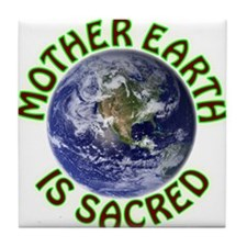 Mother Earth is Sacred Tile Coaster