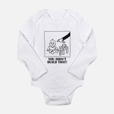 You Didn't Build That Long Sleeve Infant Bodysuit