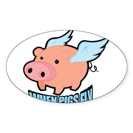 When Pigs Fly Sticker (Oval)