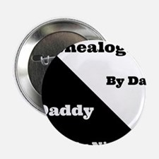 """Genealogist by day Daddy by night 2.25"""" Button"""