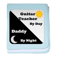 Guitar Teacher by day Daddy by night baby blanket