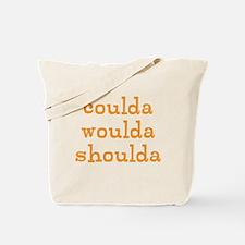 coulda woulda shoulda Tote Bag