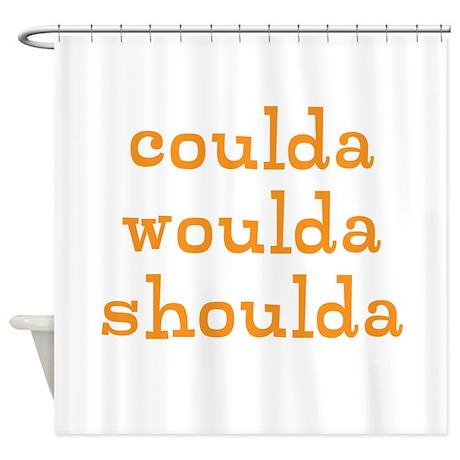 coulda woulda shoulda Shower Curtain