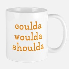 coulda woulda shoulda Mug