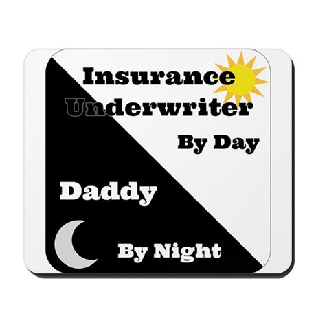 Insurance Underwriter by day Daddy by night Mousep