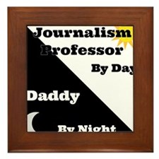 Journalism Professor by day Daddy by night Framed