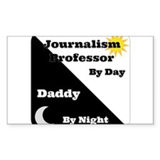 Journalism Professor by day Daddy by night Decal