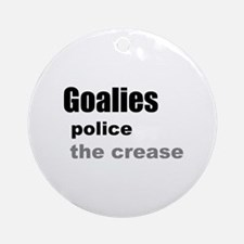 Goalies Police the Crease Ornament (Round)