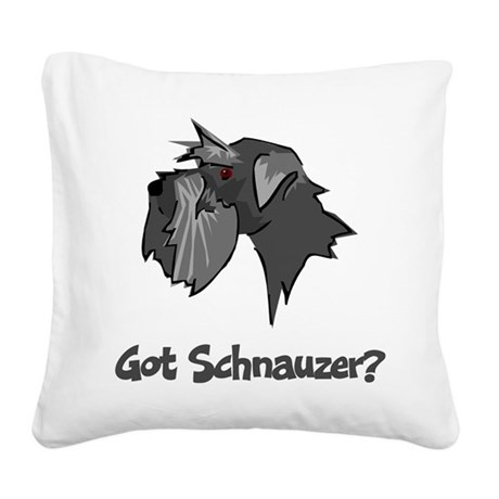 Got Schnauzer Square Canvas Pillow