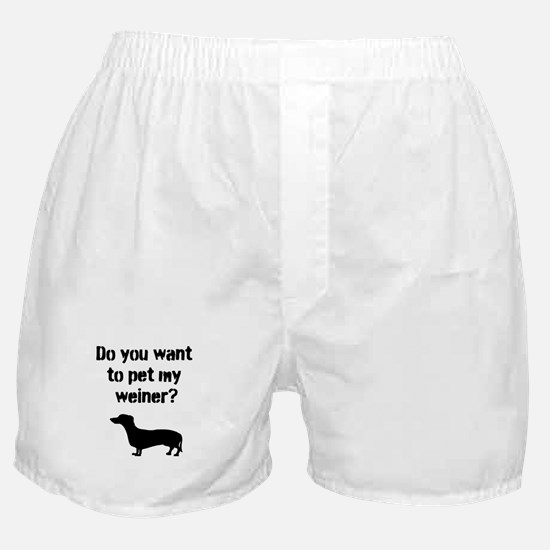 Do You Want to Pet my Weiner? Boxer Shorts