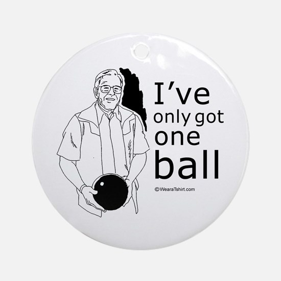 I've only got one ball ~  Ornament (Round)