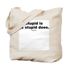 Stupid is as stupid does -  Tote Bag
