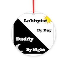 Lobbyist by day Daddy by night Ornament (Round)