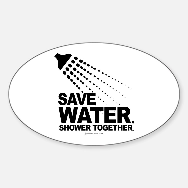 Save water. Shower together. - Oval Decal