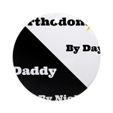 Orthodontist by day Daddy by night Ornament (Round