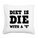 FIN-diet-die-t.png Square Canvas Pillow