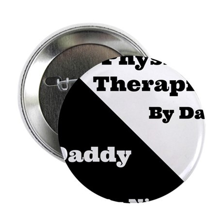 """Physical Therapist by day Daddy by night 2.25"""" But"""