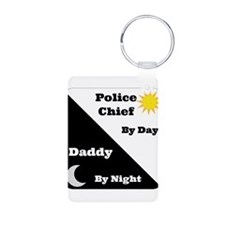 Police Chief by day Daddy by night Keychains