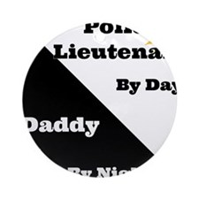 Police Lieutenant by day Daddy by night Ornament (
