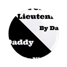 """Police Lieutenant by day Daddy by night 3.5"""" Butto"""