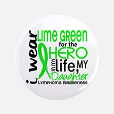 "Hero in Life 2 Lymphoma 3.5"" Button (100 pack)"