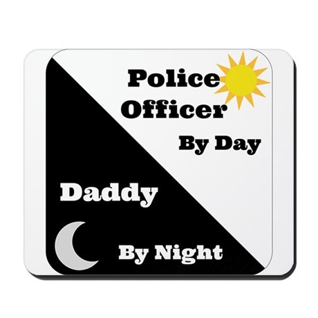 Police Officer by day Daddy by night Mousepad
