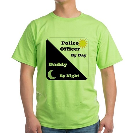 Police Officer by day Daddy by night Green T-Shirt