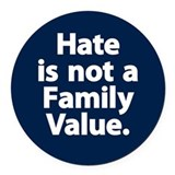 Hate is not a family value Round Car Magnets