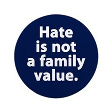 "Hate is not a family value 3.5"" Button"