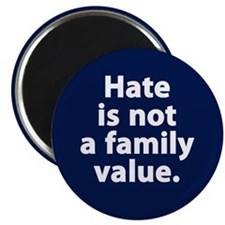 "Hate is not a family value 2.25"" Magnet"