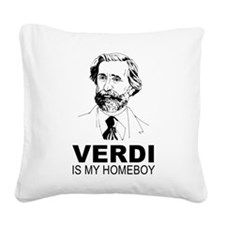 Verdi Is My Homeboy Square Canvas Pillow