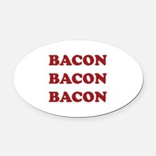 Bacon Bacon Bacon Oval Car Magnet