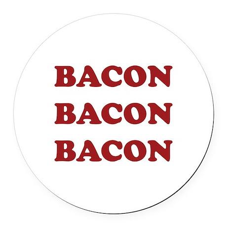 Bacon Bacon Bacon Round Car Magnet