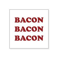 """Bacon Bacon Bacon Square Sticker 3"""" x 3"""""""