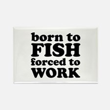 Born To Fish Forced To Work Rectangle Magnet
