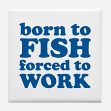 Born To Fish Forced To Work Tile Coaster