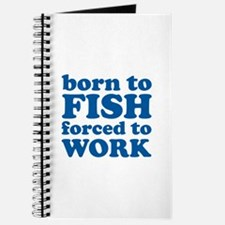 Born To Fish Forced To Work Journal