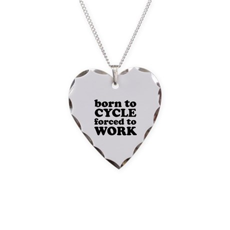 Born To Cycle Forced To Work Necklace Heart Charm