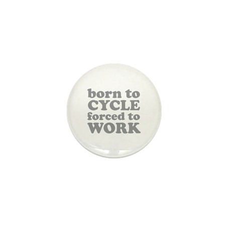 Born To Cycle Forced To Work Mini Button