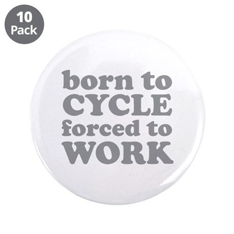 """Born To Cycle Forced To Work 3.5"""" Button (10 pack)"""