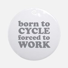 Born To Cycle Forced To Work Ornament (Round)