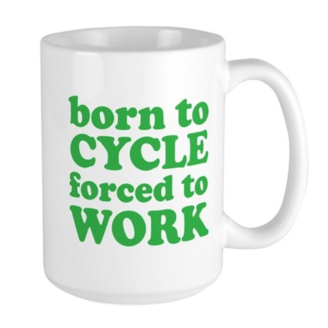 Born To Cycle Forced To Work Large Mug