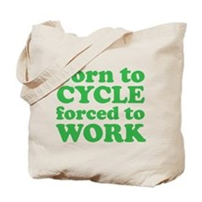 Born To Cycle Forced To Work Tote Bag