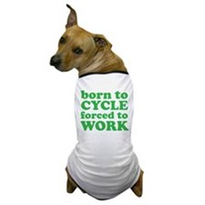 Born To Cycle Forced To Work Dog T-Shirt