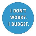 I Don't Worry. I Budget. Round Car Magnet