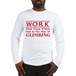 Work and Climbing Long Sleeve T-Shirt
