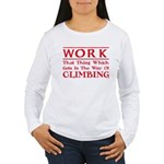 Work and Climbing Women's Long Sleeve T-Shirt