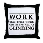 Work and Climbing Throw Pillow