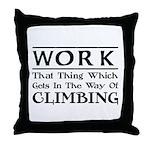 Work and Climbing Throw Pillow